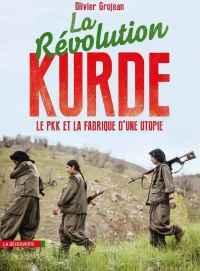 La révolution kurde - Le PKK et la fabrique d'une utopie